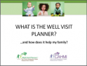A powerpoint  - What is the well visit planner?